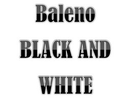 Baleno Black and White